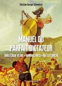 """Christian-Georges Schwentzel - Manuel du parfait dictateur - Jules César et les """"hommes forts"""" du XXIe siècle."""