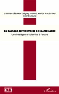 Christian Gérard et Grégory Munoz - Du paysage au territoire de l'alternance - Une intelligence collective à l'oeuvre !.