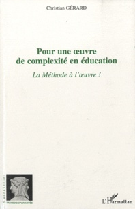 Christian Gérard - Pour une oeuvre de complexité en éducation - La Méthode à l'oeuvre !.