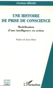 Christian Gérard - Une histoire de prise de conscience - Modélisation d'une intelligence en action.