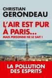 Christian Gerondeau - L'air est pur à Paris - Mais personne ne le sait.