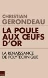 Christian Gerondeau - La poule aux oeufs d'or - La renaissance de Polytechnique.
