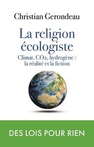 Christian Gerondeau - la religion écologiste - Climat, CO2, hydrogène : la réalité et la fiction.