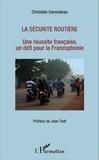 Christian Gerondeau - La sécurité routière - Une réussite française, un défi pour la Francophonie.