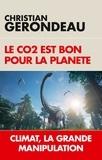 Christian Gerondeau - Le CO2 est bon pour la planète - Climat, la grande manipulation.