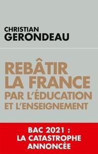 Christian Gerondeau - Rebâtir la France par l'éducation et l'enseignement.