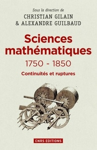 Christian Gilain et Alexandre Guilbaud - Sciences mathématiques 1750-1850 - Continuités et ruptures.
