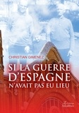 Christian Gimenez - Si la guerre d'Espagne n'avait pas eu lieu.