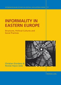 Christian Giordano et Nicolas Hayoz - Informality in Eastern Europe - Structures, Political Cultures and Social Practices.