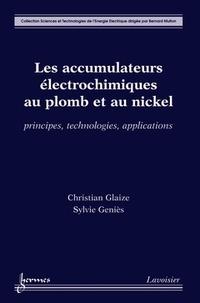 Christian Glaize et Sylvie Geniès - Les accumulateurs électroniques au plomb et au nickel - Principes, technologies et applications.