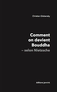 Christian Globensky - Comment on devient Bouddha selon Nietzsche.