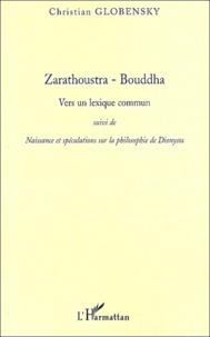 Christian Globensky - Zarathoustra - Bouddha - Vers un lexique commun suivi de Naissance et spéculations sur la philosophie de Dionysos.