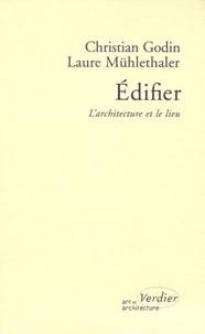 Christian Godin et Laure Mühlethaler - Edifier - L'architecture et le lieu.