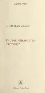 Christian Godin - Faut-il réhabiliter l'utopie ?.