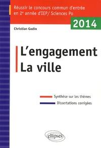 Christian Godin - L'engagement ; La ville - Réussir le concours commun d'entrée en IEP 2014.