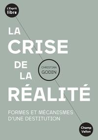 Christian Godin - La crise de la réalité - Formes et mécanismes d'une destitution.