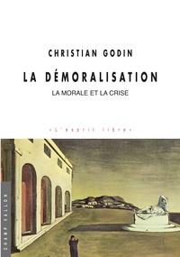 Christian Godin - La démoralisation - La morale et la crise.