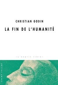 Christian Godin - La fin de l'humanité.