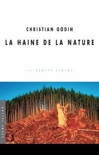 Christian Godin - La haine de la nature.