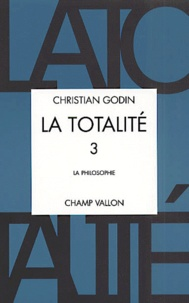 Christian Godin - La totalité. - Volume 3, La philosophie.