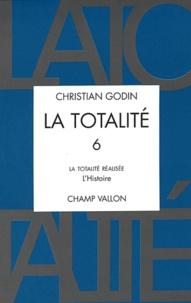 Christian Godin - La Totalité - Volume 6, La totalité réalisée : l'histoire.
