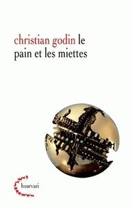 Christian Godin - Le pain et les miettes - Entre tout et rien : essai de psychanalyse de l'homme actuel.