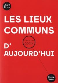 Christian Godin - Les lieux communs d'aujourd'hui.