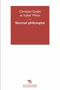 Christian Godin et Isabel Weiss - Simmel philosophe.