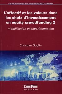 Christian Goglin - L'affectif et les valeurs dans les choix d'investissement en equity crowdfunding - Tome 2, Modélisation et expérimentation.