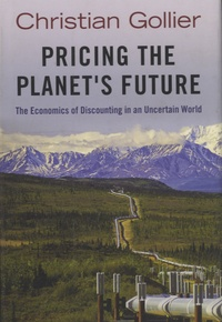 Christian Gollier - Pricing the Planet's Future - The Economics of Discounting in an Incertain World.