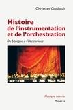 Christian Goubault - Histoire de l'instrumentation et de l'orchestration - Du baroque à l'électronique.