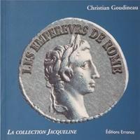 Christian Goudineau - Les empereurs de Rome d'Auguste à la Tétrarchie - Trois siècles de portraits.