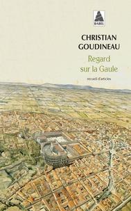 Christian Goudineau - Regard sur la Gaule - Recueil d'articles.