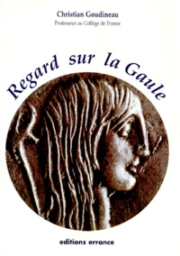 Christian Goudineau - Regard sur la Gaule.