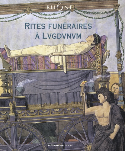 Christian Goudineau - Rites funéraires à Lugdunum.
