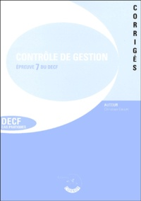 Contrôle de gestion Corrigés- Epreuve 7 du DECF - Christian Goujet |