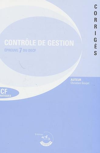 Christian Goujet - Contrôle de gestion DECF Epreuve 7 du DESCF - Corrigés, Editions 2006/2007.