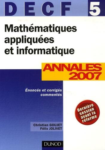 Christian Goujet et Félix Jolivet - Mathématiques appliquées et informatique DECF 5 - Corrigés commentés Annales 2007.