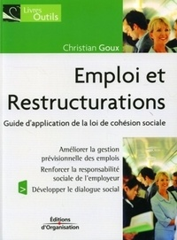 Christian Goux - Emploi et Restructurations - Guide d'application de la loi de cohésion sociale.