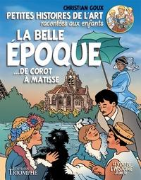 Christian Goux - La Belle Epoque... de Corot à Matisse - Petites histoires de l'art racontées aux enfants.