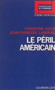 Christian Goux et Jean-François Landeau - Le péril américain - Le capital américain à l'étranger.