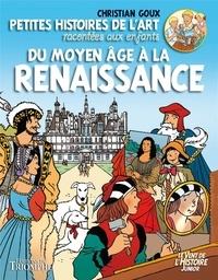 Christian Goux - Petites histoires de l'art racontées aux enfants  : Du Moyen Age à la Renaissance.