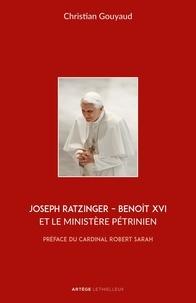 Christian Gouyaud - Joseph Ratzinger - Benoît XVI et le ministère pétrinien.