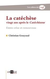 Christian Gouyaud - La catachèse vingt ans après le Catéchisme - Entre crise et renouveau.