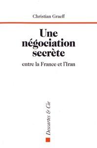 Christian Graeff - Une négociation secrète entre la France et l'Iran - Genève, du 1er au 3 juin 1988.