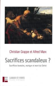 Christian Grappe et Alfred Marx - Sacrifices scandaleux ? - Sacrifices humains, martyre et mort du Christ.