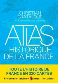 Christian Grataloup et Charlotte Becquart-Rousset - Atlas historique de la France.