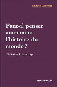 Christian Grataloup - Faut-il penser autrement l'histoire du monde ?.