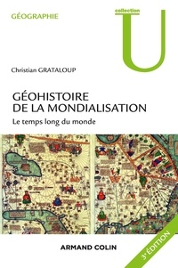 Christian Grataloup - Géohistoire de la mondialisation - 3e éd. - Le temps long du monde.