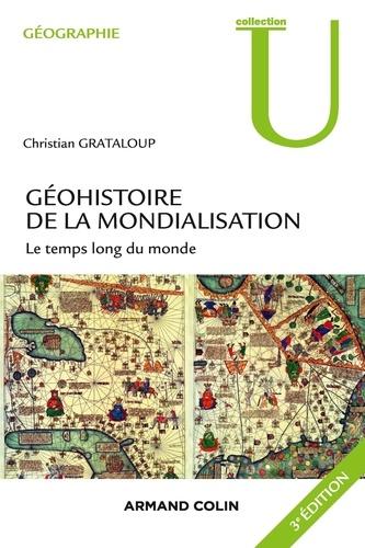 Géohistoire de la mondialisation - 3e éd.. Le temps long du monde